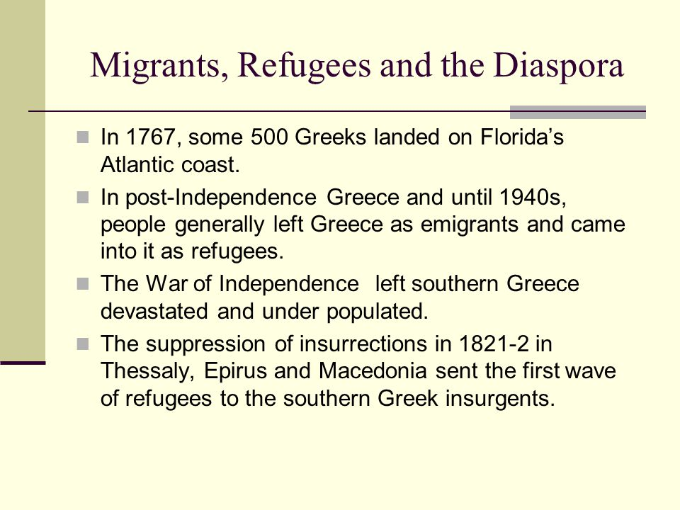Migrants, Refugees and the Diaspora In 1767, some 500 Greeks landed on Florida's Atlantic coast.