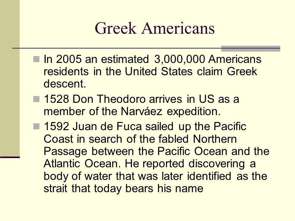Greek Americans In 2005 an estimated 3,000,000 Americans residents in the United States claim Greek descent.