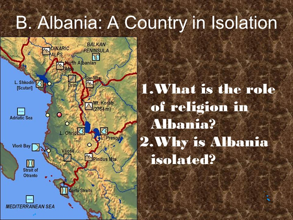 B.Albania: A Country in Isolation 1.What is the role of religion in Albania.