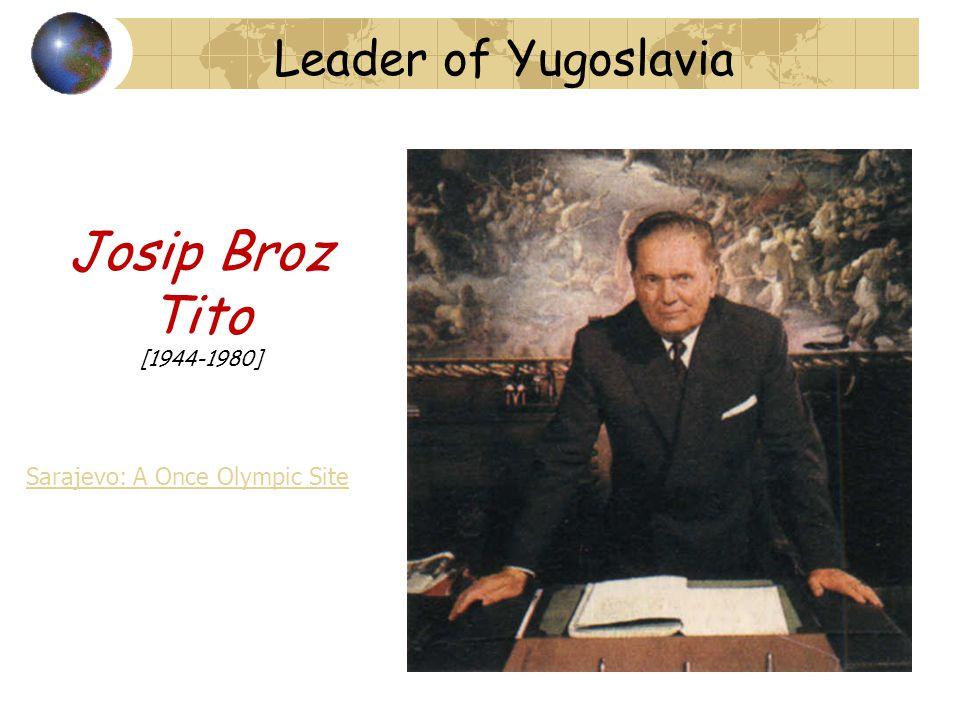 Josip Broz Tito [1944-1980] Leader of Yugoslavia Sarajevo: A Once Olympic Site