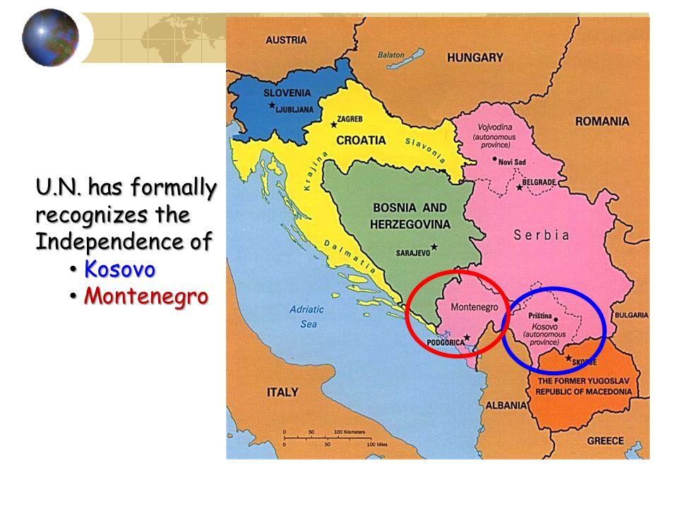 U.N. has formally recognizes the Independence of Kosovo Kosovo Montenegro Montenegro