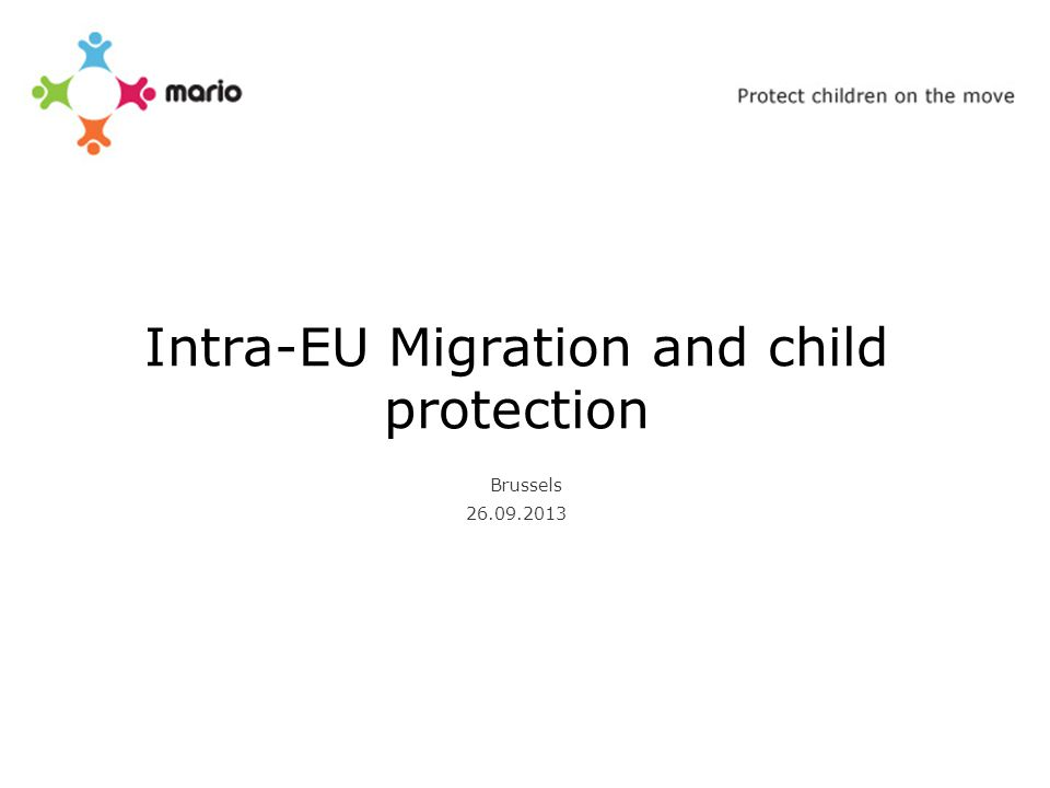 Intra-EU Migration and child protection Brussels 26.09.2013