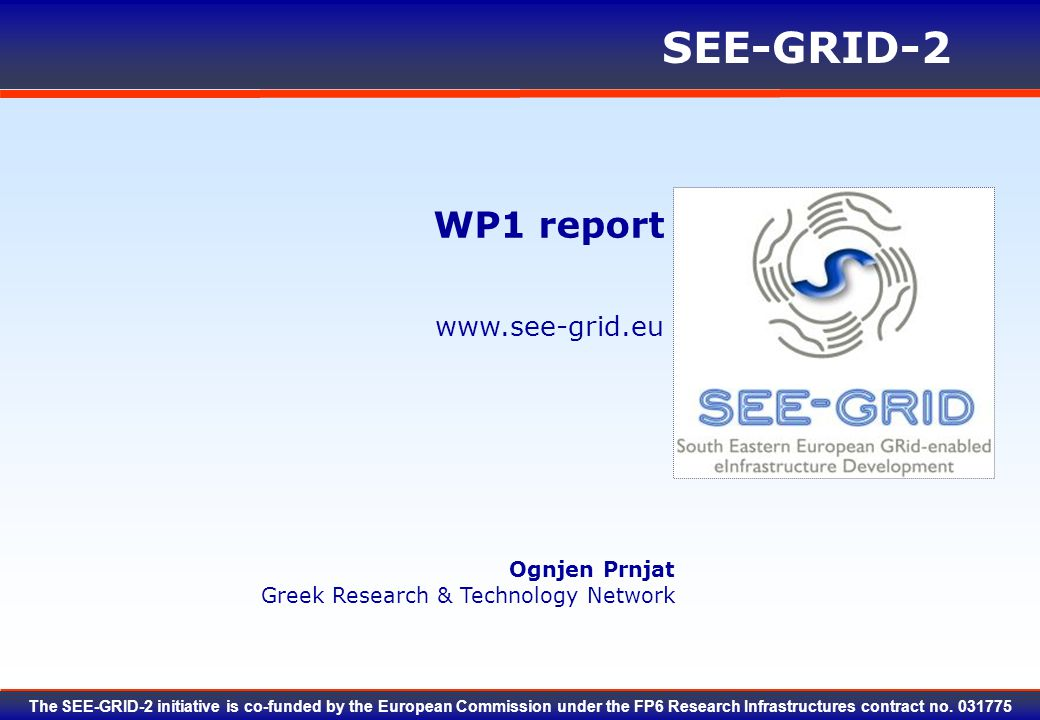 SEEGRID PSC 06 Meeting – Sarajevo, 22.11.200712 Progress of WP1 activities (A1.4) MoUs signed with:  EGEE-II, EUMEDGRID, EUCHINAGRID, EELA, Belief  Baltic: cancelled Pending common actions:  Concertation workshop – Budapest  WP2: guidelines immediately to other projects  WP4 applications  WP4 send guidelines to related projects: action on Zorko?