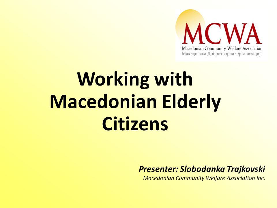 Presenter: Slobodanka Trajkovski Macedonian Community Welfare Association Inc.