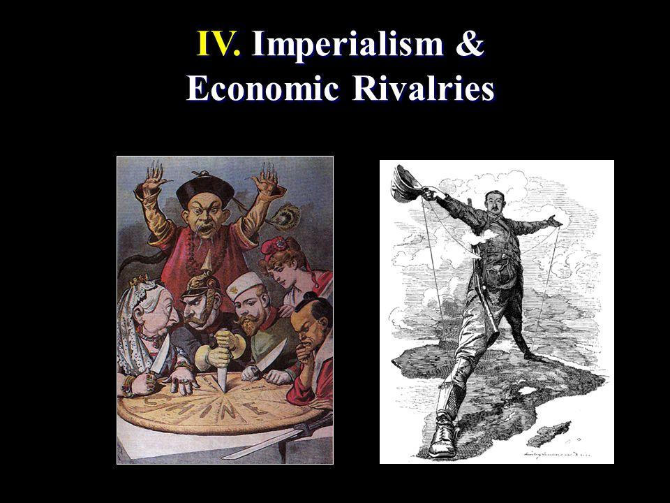 IV. Imperialism & Economic Rivalries IV. Imperialism & Economic Rivalries