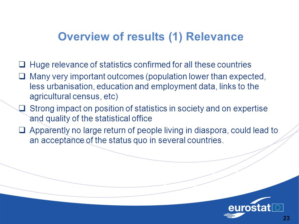 Overview of results (1) Relevance  Huge relevance of statistics confirmed for all these countries  Many very important outcomes (population lower th