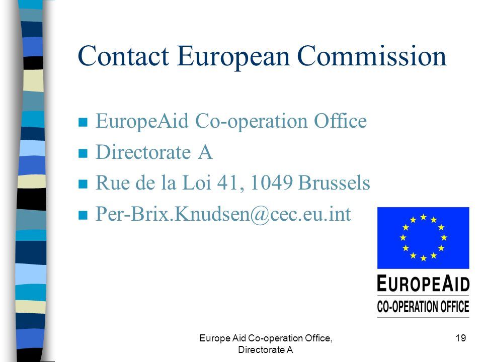 Europe Aid Co-operation Office, Directorate A 19 Contact European Commission n EuropeAid Co-operation Office n Directorate A n Rue de la Loi 41, 1049 Brussels n