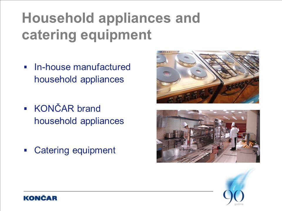Household appliances and catering equipment  In-house manufactured household appliances  KONČAR brand household appliances  Catering equipment