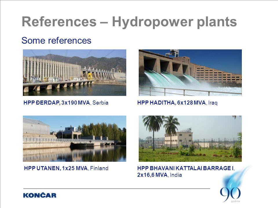 References – Hydropower plants Some references HPP ĐERDAP, 3x190 MVA, Serbia HPP HADITHA, 6x128 MVA, Iraq HPP UTANEN, 1x25 MVA, Finland HPP BHAVANI KATTALAI BARRAGE I, 2x16,6 MVA, India