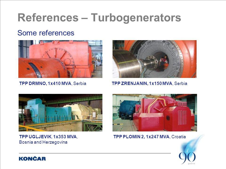 References – Turbogenerators Some references TPP DRMNO, 1x410 MVA, Serbia TPP ZRENJANIN, 1x150 MVA, Serbia TPP PLOMIN 2, 1x247 MVA, Croatia TPP UGLJEVIK, 1x353 MVA, Bosnia and Herzegovina