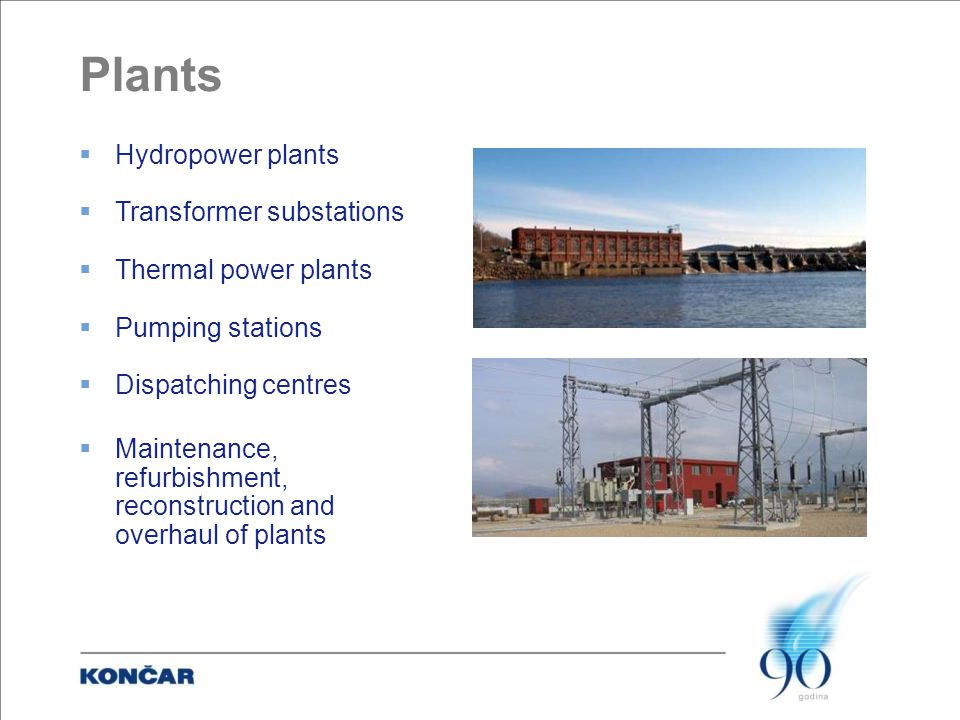 Plants  Hydropower plants  Transformer substations  Thermal power plants  Pumping stations  Dispatching centres  Maintenance, refurbishment, reconstruction and overhaul of plants