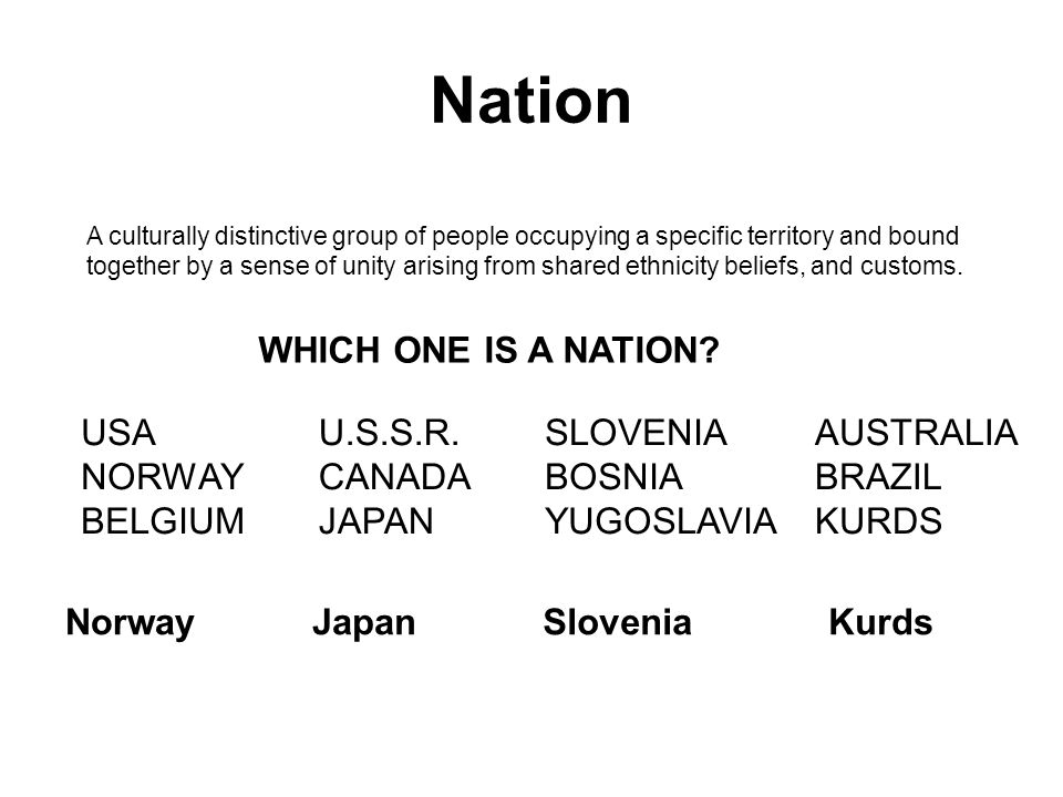 Nation-state An ideal form consisting of a homogeneous group of people governed by their own state CHEROKEE FRANCE PALESTINIANS SWITZERLAND HAWAII DENMARK CHILE BARBADOS RWANDA WHICH ONE IS A NATION-STATE.