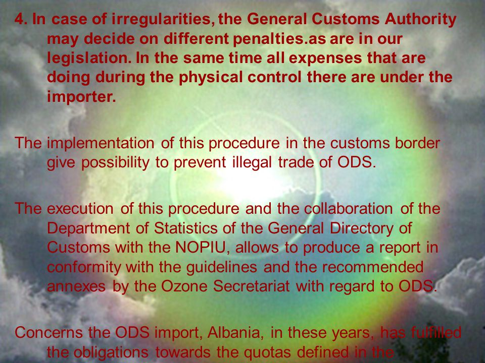 4. In case of irregularities, the General Customs Authority may decide on different penalties.as are in our legislation. In the same time all expenses