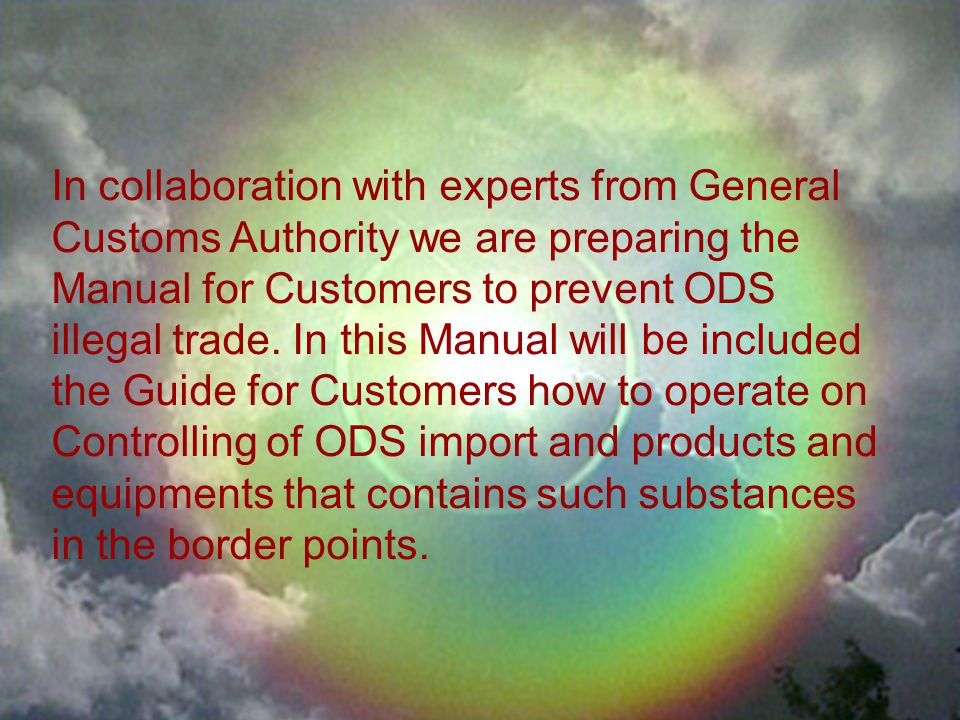 In collaboration with experts from General Customs Authority we are preparing the Manual for Customers to prevent ODS illegal trade.
