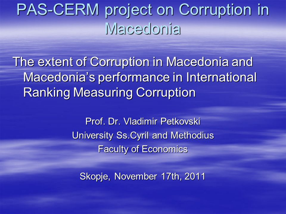 PAS-CERM project on Corruption in Macedonia The extent of Corruption in Macedonia and Macedonia's performance in International Ranking Measuring Corru