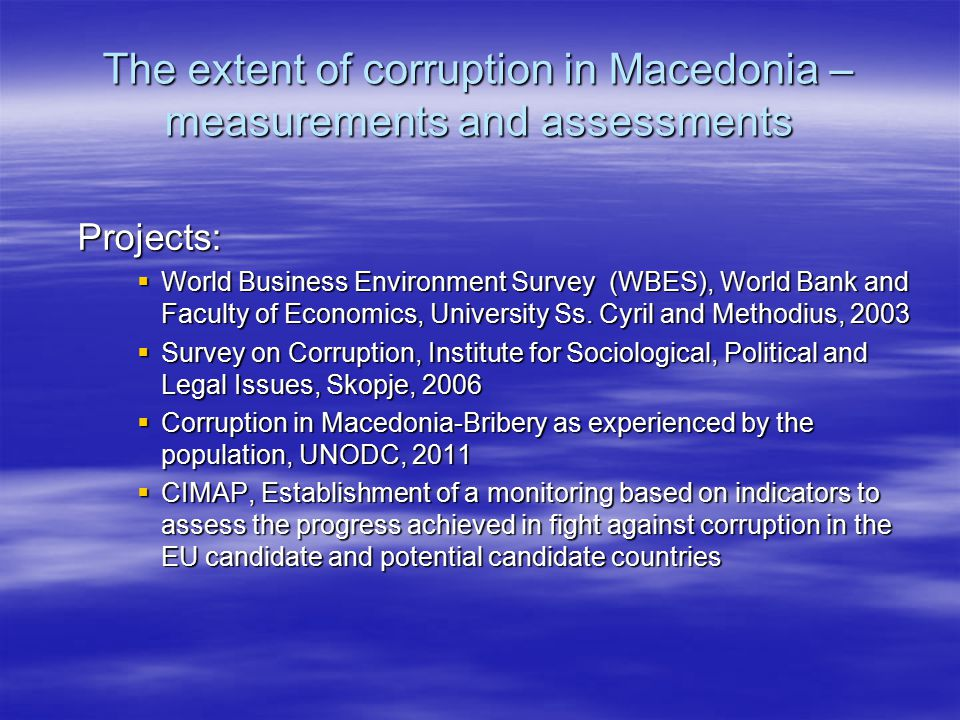 The extent of corruption in Macedonia – measurements and assessments Projects:  World Business Environment Survey (WBES), World Bank and Faculty of E