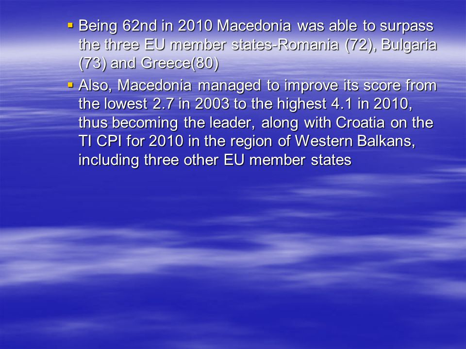  Being 62nd in 2010 Macedonia was able to surpass the three EU member states-Romania (72), Bulgaria (73) and Greece(80)  Also, Macedonia managed to