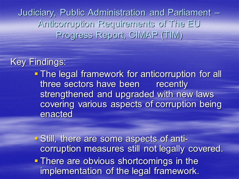 Judiciary, Public Administration and Parliament – Anticorruption Requirements of The EU Progress Report, CIMAP (TIM) Key Findings:  The legal framewo