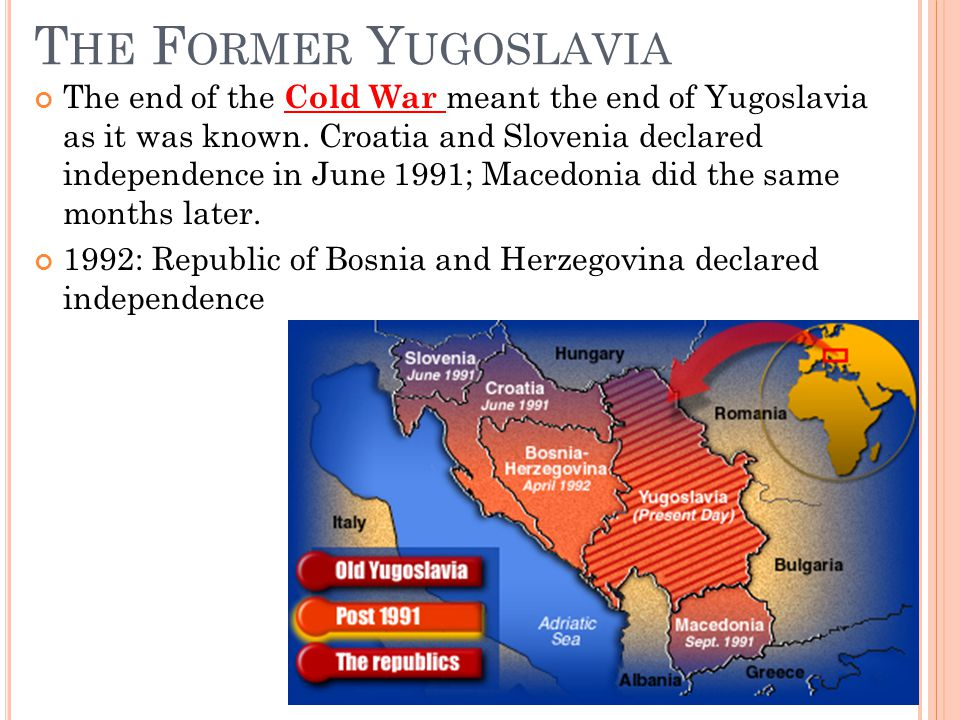 T HE F ORMER Y UGOSLAVIA The end of the Cold War meant the end of Yugoslavia as it was known.