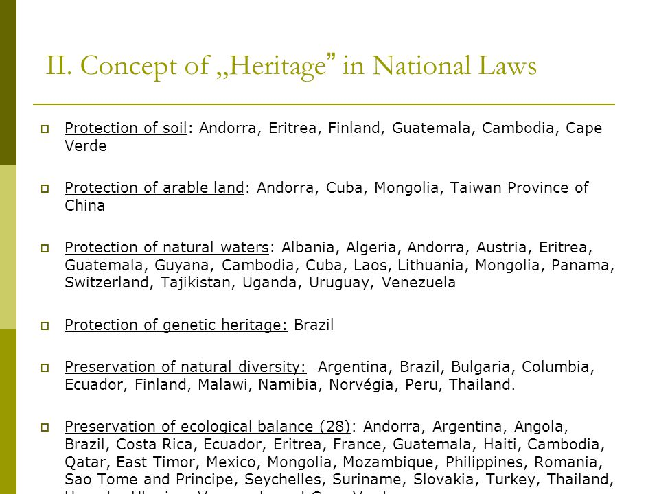 """II. Concept of """"Heritage"""" in National Laws  Protection of soil: Andorra, Eritrea, Finland, Guatemala, Cambodia, Cape Verde  Protection of arable lan"""