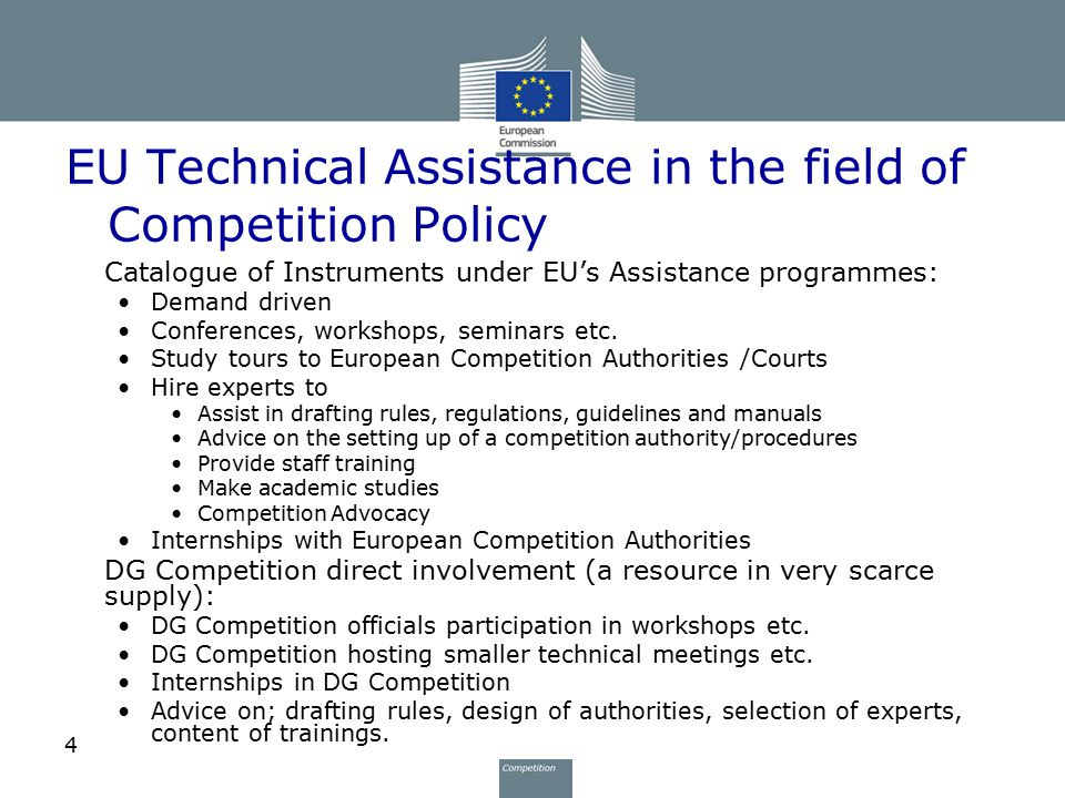 4 EU Technical Assistance in the field of Competition Policy Catalogue of Instruments under EU's Assistance programmes: Demand driven Conferences, wor