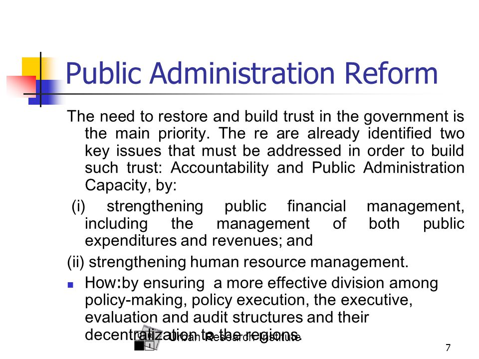 Urban Research Institute 7 Public Administration Reform The need to restore and build trust in the government is the main priority. The re are already