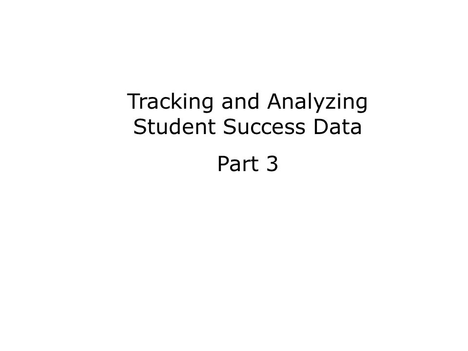 Tracking and Analyzing Student Success Data Part 3