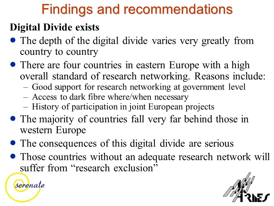 Findings and recommendations Digital Divide exists  The depth of the digital divide varies very greatly from country to country  There are four countries in eastern Europe with a high overall standard of research networking.