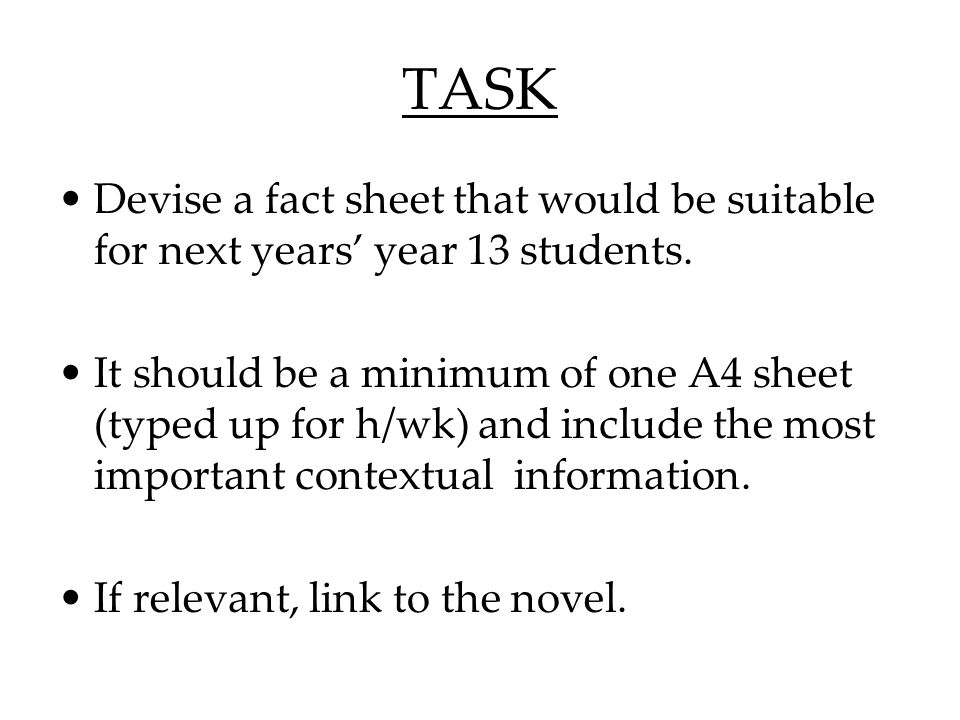 TASK Devise a fact sheet that would be suitable for next years' year 13 students. It should be a minimum of one A4 sheet (typed up for h/wk) and inclu