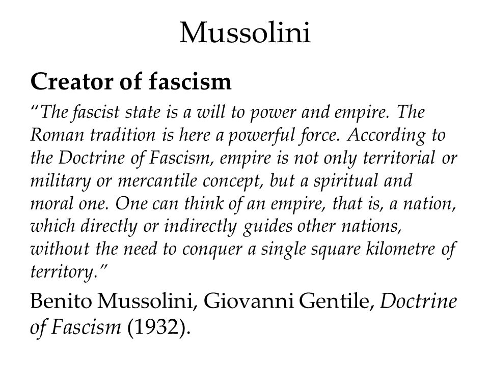 """Mussolini Creator of fascism """"The fascist state is a will to power and empire. The Roman tradition is here a powerful force. According to the Doctrine"""