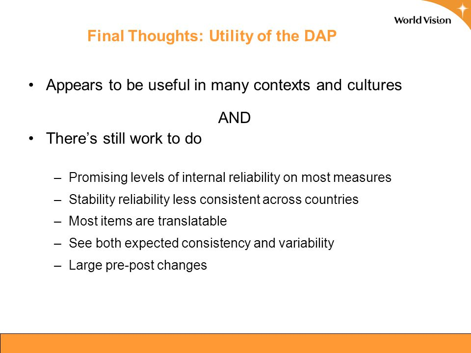 Final Thoughts: Utility of the DAP Appears to be useful in many contexts and cultures AND There's still work to do –Promising levels of internal relia