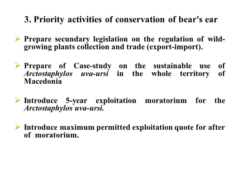 3. Priority activities of conservation of bear's ear  Prepare secundary legislation on the regulation of wild- growing plants collection and trade (e