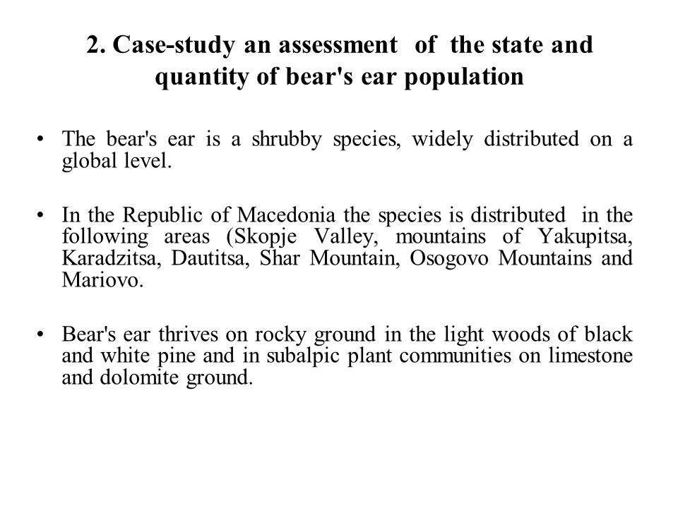 2. Case-study an assessment of the state and quantity of bear's ear population The bear's ear is a shrubby species, widely distributed on a global lev
