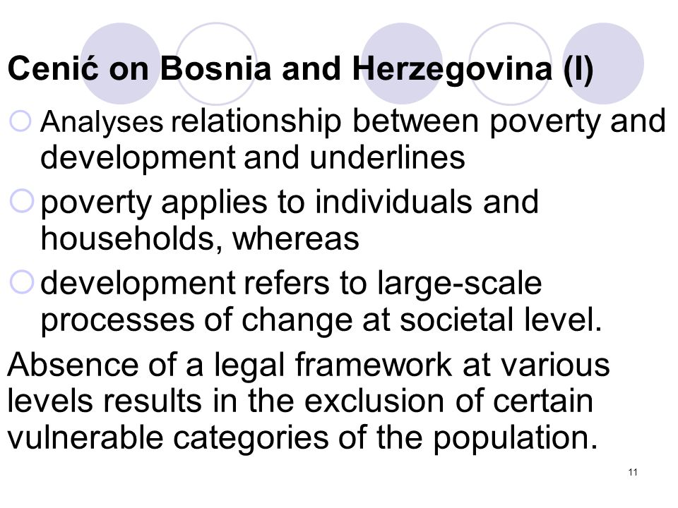 11 Cenić on Bosnia and Herzegovina (I)  Analyses r elationship between poverty and development and underlines  poverty applies to individuals and ho