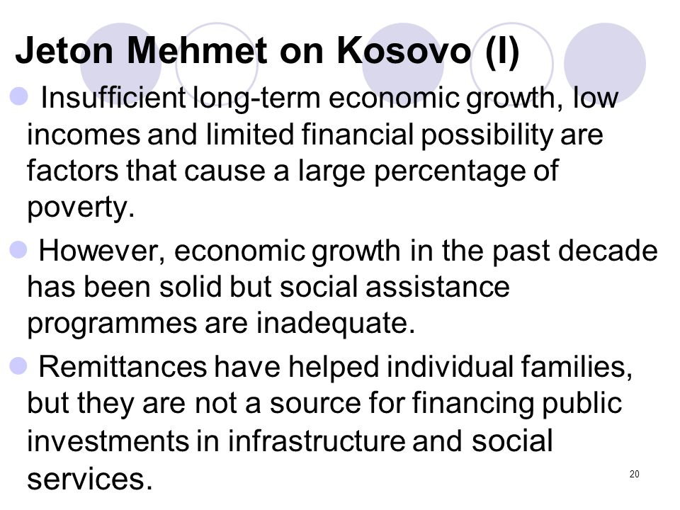 20 Jeton Mehmet on Kosovo (I) Insufficient long-term economic growth, low incomes and limited financial possibility are factors that cause a large per