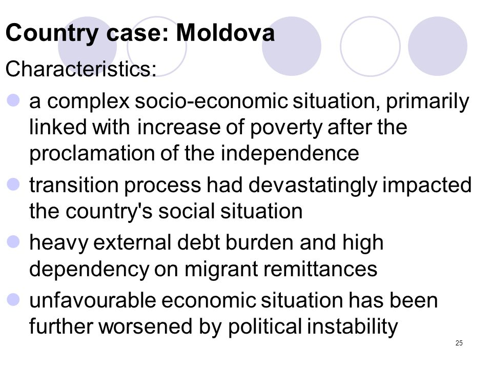 25 Country case: Moldova Characteristics: a complex socio-economic situation, primarily linked with increase of poverty after the proclamation of the
