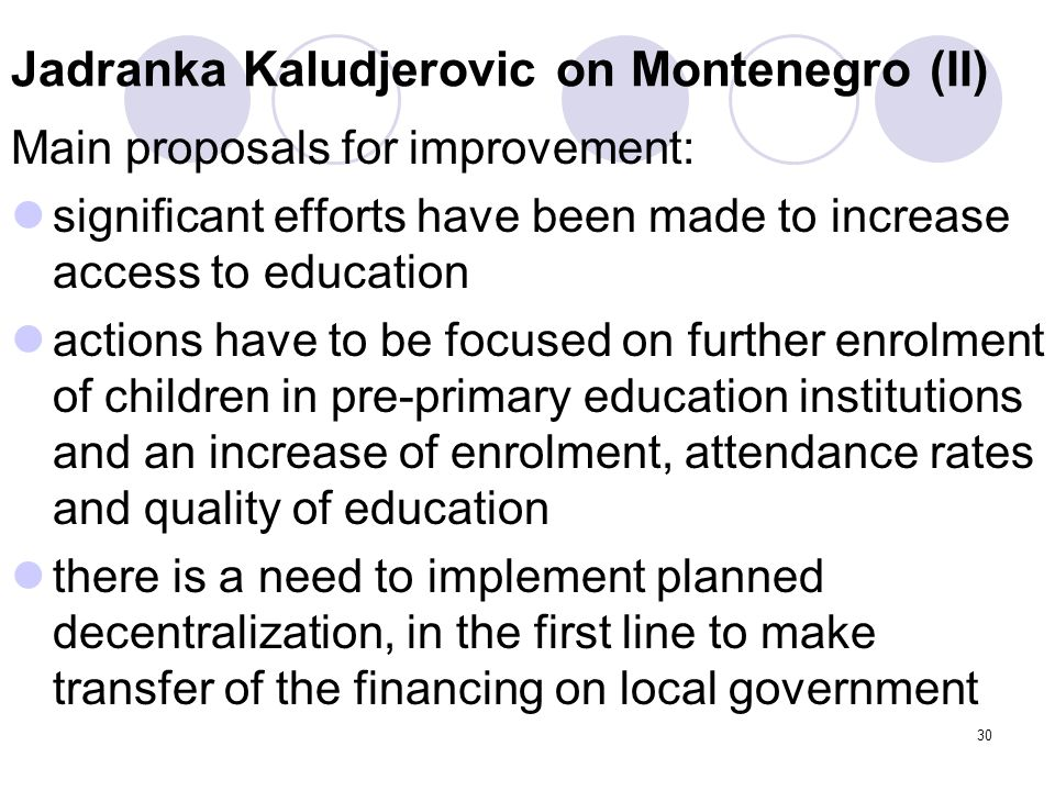 30 Jadranka Kaludjerovic on Montenegro (II) Main proposals for improvement: significant efforts have been made to increase access to education actions