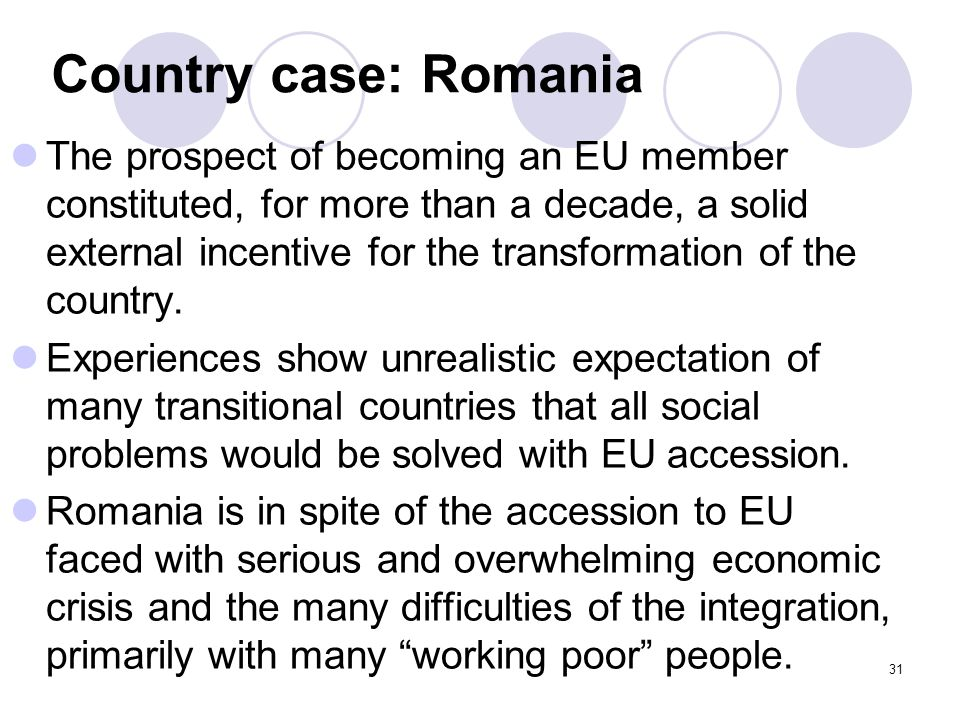 Country case: Romania The prospect of becoming an EU member constituted, for more than a decade, a solid external incentive for the transformation of