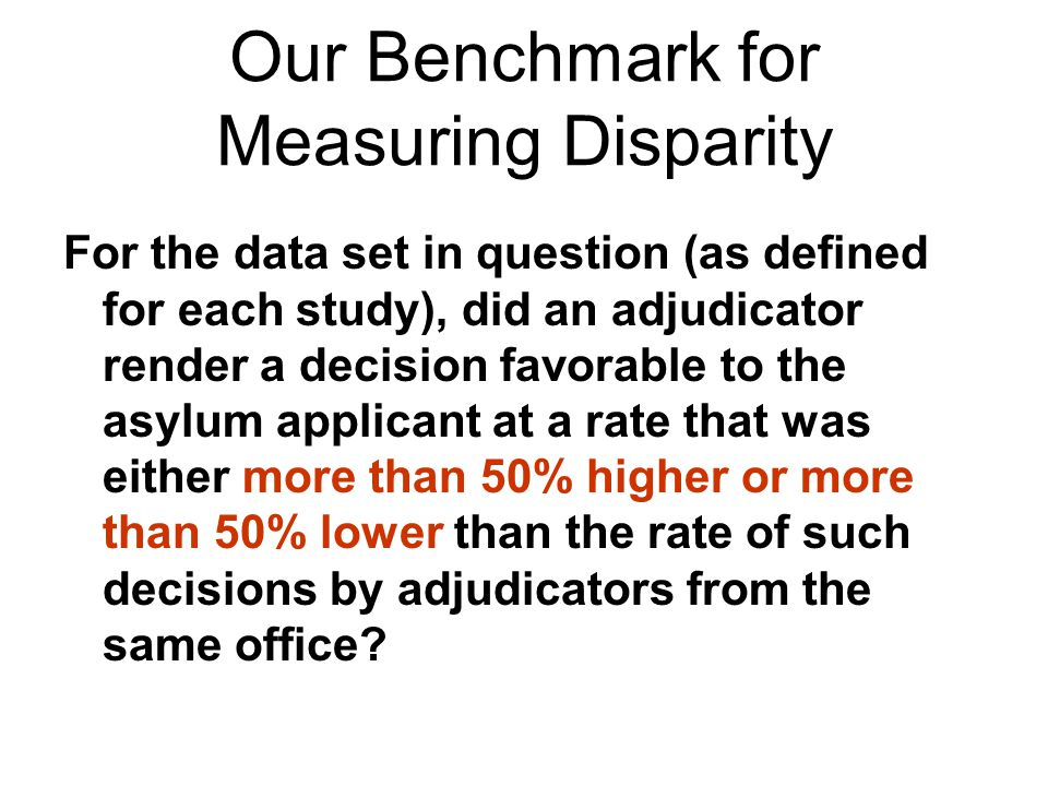 Our Benchmark for Measuring Disparity For the data set in question (as defined for each study), did an adjudicator render a decision favorable to the