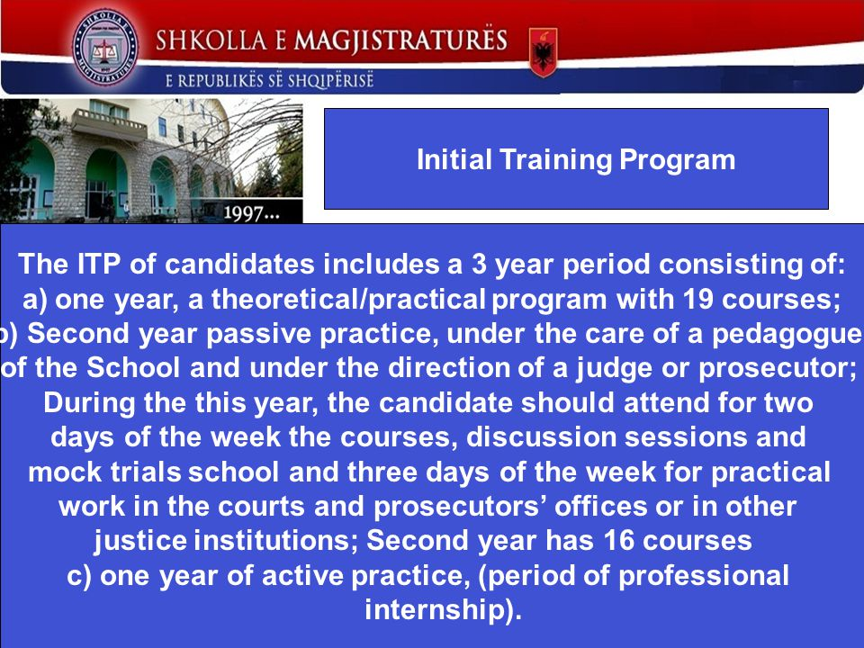 Initial Training Program lasts 3 years: 218 magistrates graduated; 93 prosecutors graduated; Not all prosecutors appointment goes through the SM.