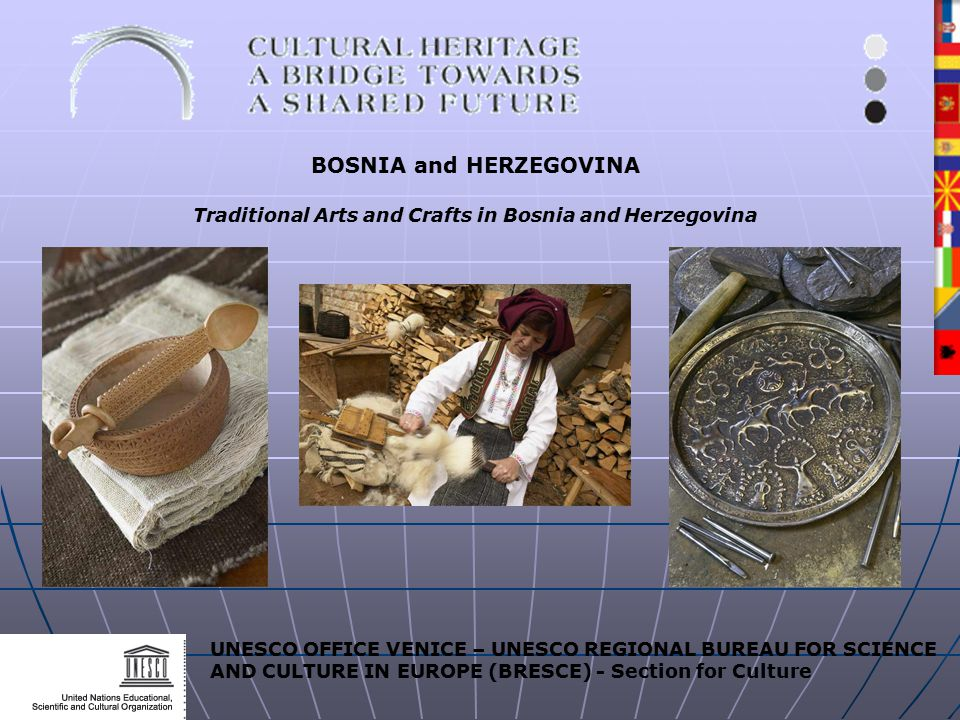 UNESCO OFFICE VENICE – UNESCO REGIONAL BUREAU FOR SCIENCE AND CULTURE IN EUROPE (BRESCE) - Section for Culture BOSNIA and HERZEGOVINA Traditional Arts and Crafts in Bosnia and Herzegovina