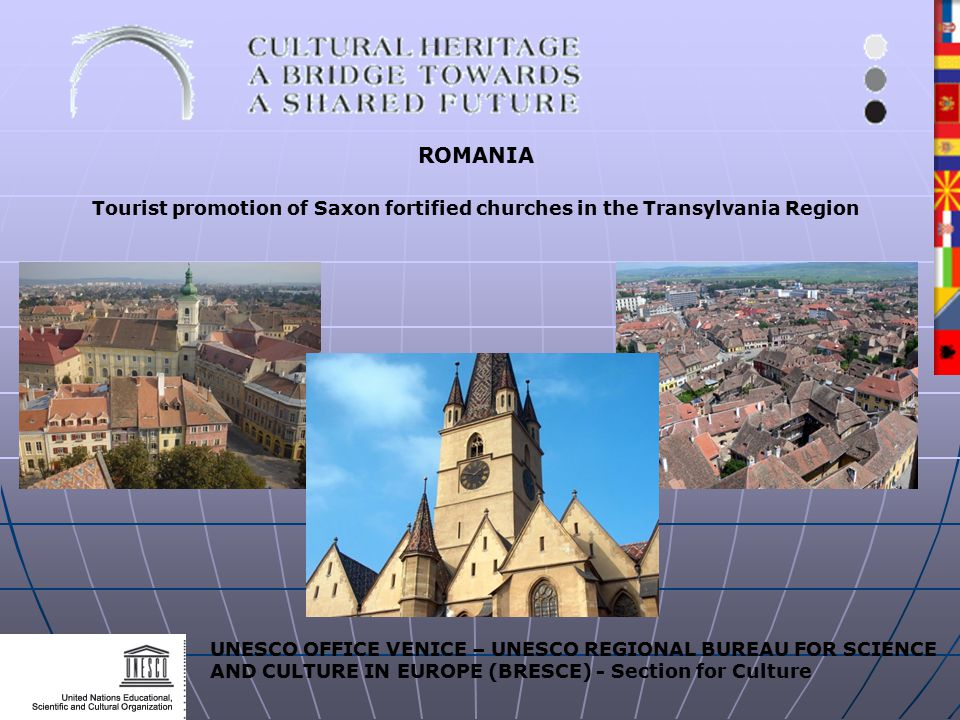 UNESCO OFFICE VENICE – UNESCO REGIONAL BUREAU FOR SCIENCE AND CULTURE IN EUROPE (BRESCE) - Section for Culture ROMANIA Tourist promotion of Saxon fortified churches in the Transylvania Region