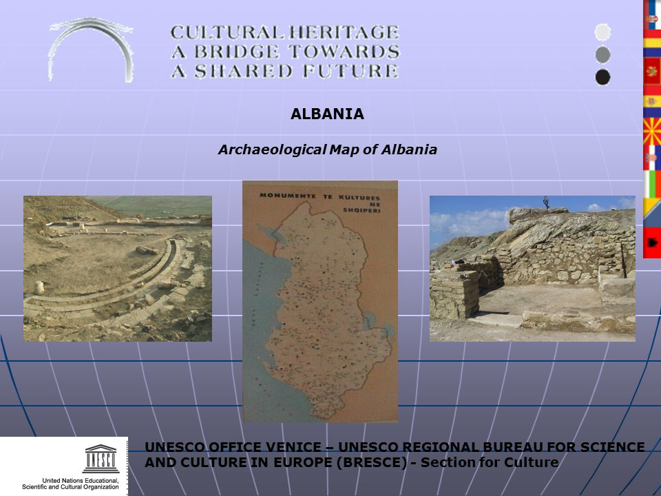 UNESCO OFFICE VENICE – UNESCO REGIONAL BUREAU FOR SCIENCE AND CULTURE IN EUROPE (BRESCE) - Section for Culture ALBANIA Archaeological Map of Albania