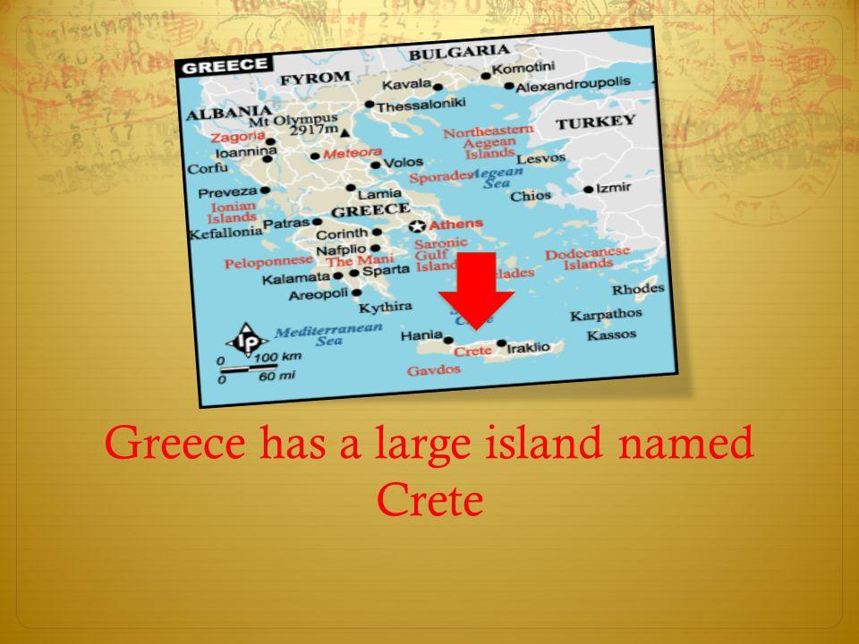 Greece has a large island named Crete