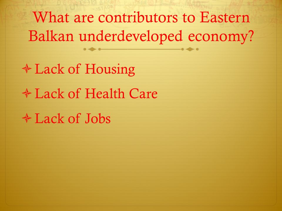 What are contributors to Eastern Balkan underdeveloped economy?  Lack of Housing  Lack of Health Care  Lack of Jobs