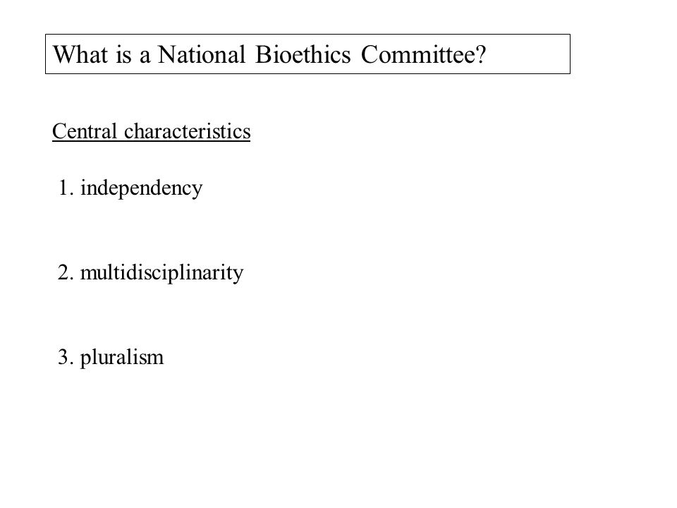 What is a National Bioethics Committee.Central characteristics 1.