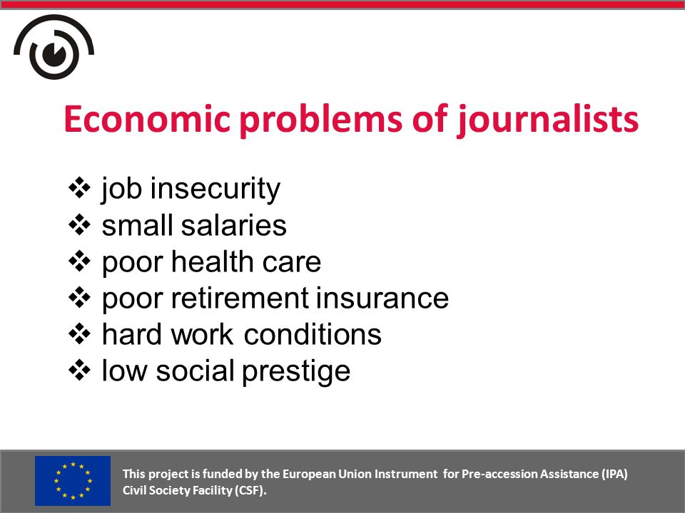 Economic problems of journalists This project is funded by the European Union Instrument for Pre-accession Assistance (IPA) Civil Society Facility (CSF).