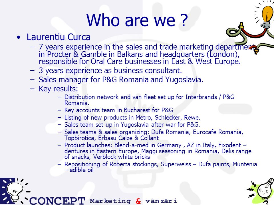 Who are we .Cezar Dumitru –8 years experience in marketing in Procter & Gamble Balkans.