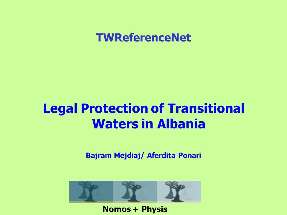 Legal Protection of Transitional Waters in Albania Bajram Mejdiaj/ Aferdita Ponari TWReferenceNet Nomos + Physis