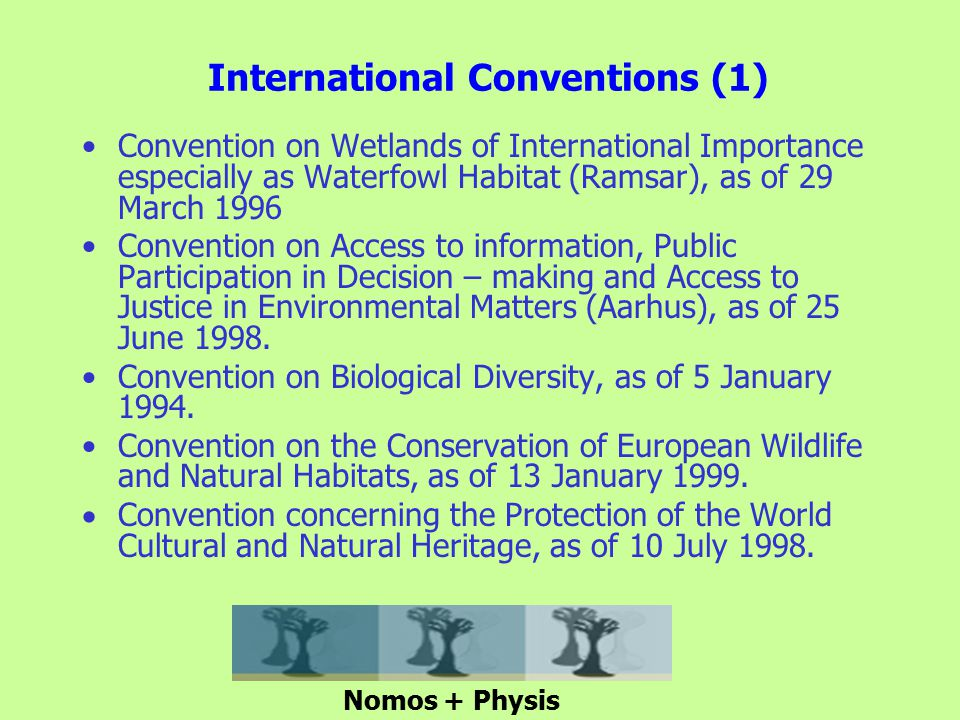 International Conventions (1) Convention on Wetlands of International Importance especially as Waterfowl Habitat (Ramsar), as of 29 March 1996 Convention on Access to information, Public Participation in Decision – making and Access to Justice in Environmental Matters (Aarhus), as of 25 June 1998.